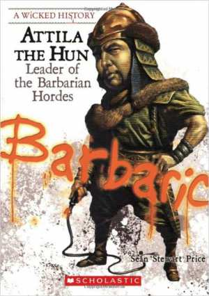 Sean Stewart Price. Attila the Hun: Leader of the Barbarian Hordes (Wicked History)