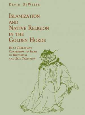 DeWeese, Devin A. Islamization and Native Religion in the Golden Horde: Baba Tükles and Conversion to Islam in Historical and Epic Tradition. University Park, PA: Pennsylvania State University Press, 1994. xvii + 638 pp. ISBN 0-271-01073-8 (paper).