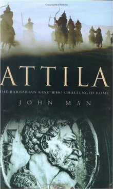 John Man. Attila: The Barbarian King Who Challenged Rome