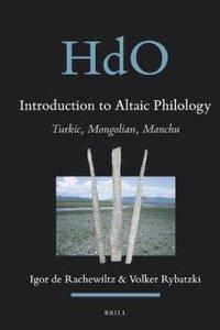 Rachewiltz, Igor de. Introduction to Altaic philology: Turkic, Mongolian, Manchu / by Igor de Rachewiltz and Volker Rybatzki; with the collaboration of Hung Chin-fu. p. cm. — (Handbook of Oriental Studies = Handbuch der Orientalistik. Section 8, Central Asia; 20).