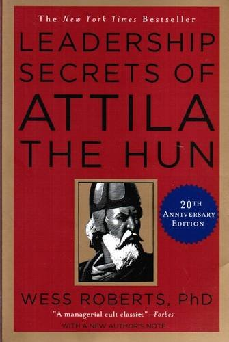 Wess Roberts. Leadership Secrets of Attila the Hun