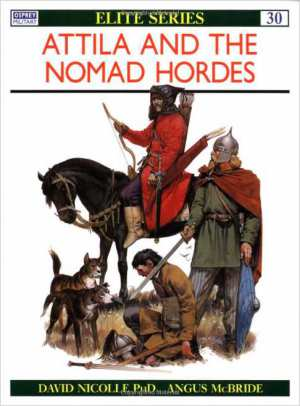 David Nicolle. Attila and the Nomad Hordes.