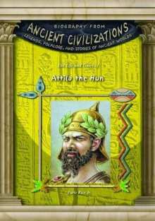 Earle Rice Jr. Attila the Hun (Biography from Ancient Civilizations: Legends, Folklore, and Stories of Ancient Worlds)