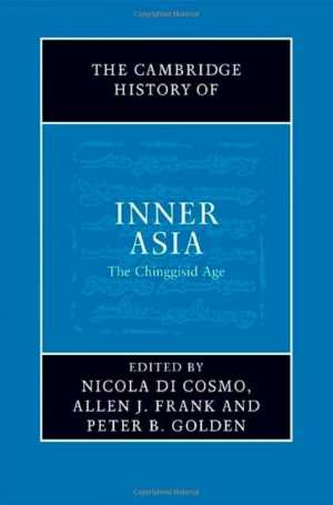 Nicola Di Cosmo, Allen J. Frank, Peter B. Golden, The Cambridge History of Inner Asia: The Chinggisid Age. Cambridge University Press, 2009. xxvii+488 p.