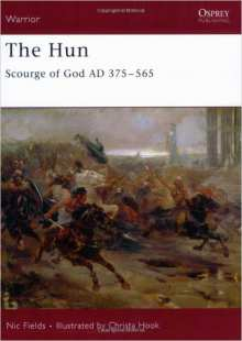 Nic Fields. The Hun: Scourge of God AD 375-565 (Warrior).