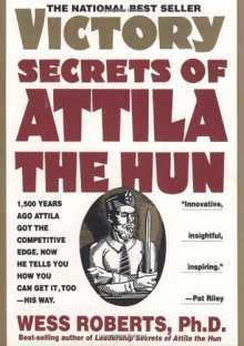 Wess Roberts. Victory Secrets of Attila the Hun